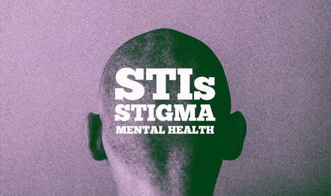 STIs, STIGMA AND MENTAL HEALTH