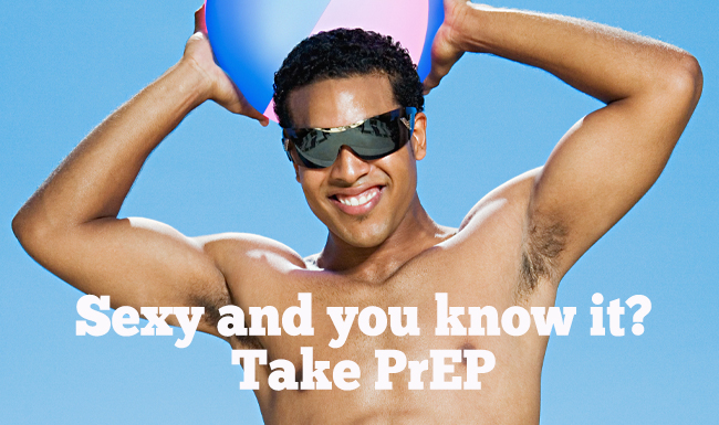 SEXY AND YOU KNOW IT? TAKE PrEP